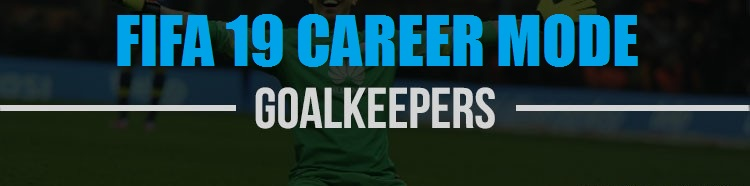 FIFA 19 Career Mode Best Young Goalkeepers
